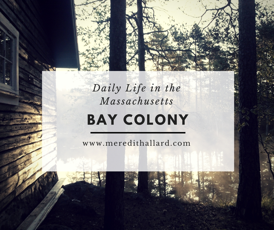 Celebrating Beauty In Everyday Living: Daily Life In The Massachusetts Bay Colony